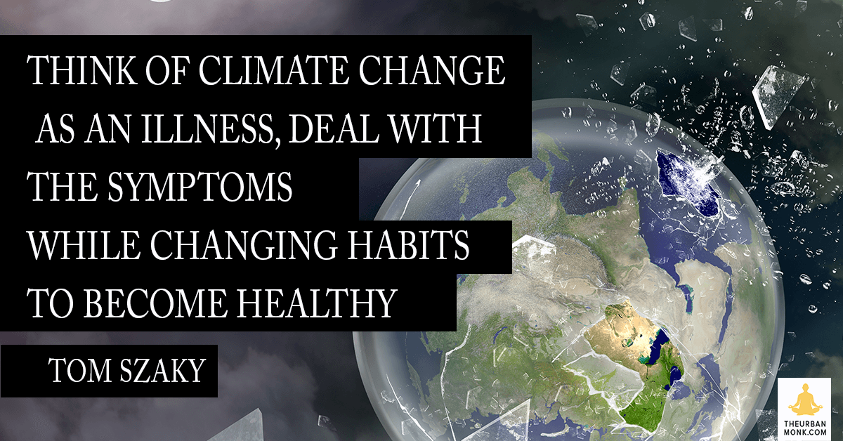 Think Of Climate Change As An Illness, Deal With The Symptoms Changing Habits - Tom Szaky (@TerraCycle) via @PedramShojai