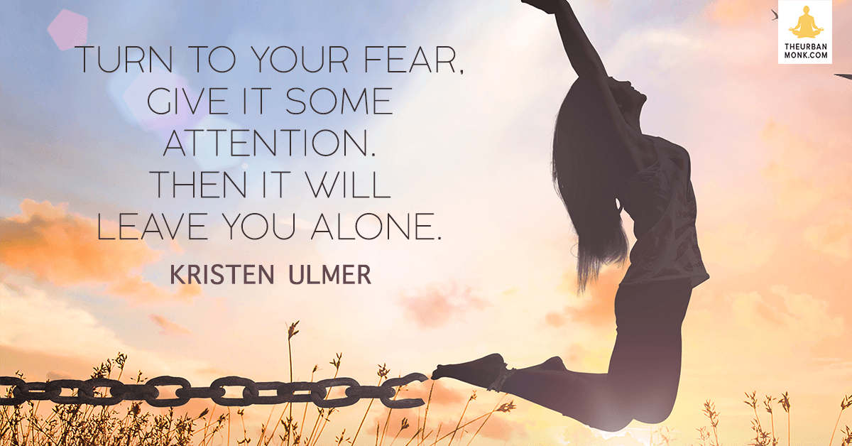 Give Fear Some Attention. Then It Will Leave You Alone  - @kristenulmer via @pedramshojai